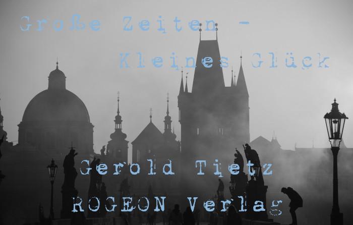 Gerold-Tietz-Grosse-Zeiten-Kleines-Glueck-Roman-ROGEON-Verlag-eBook-Titelbild